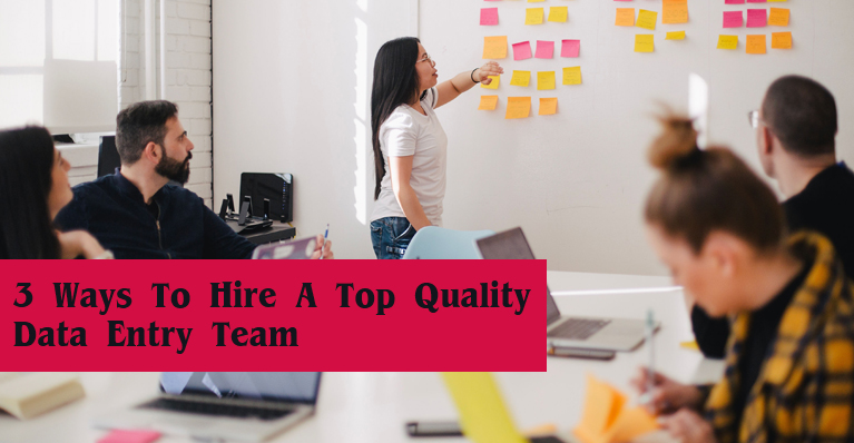 Hire A Top Quality Data Entry Team
