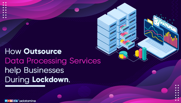 Outsourcing Data Processing Services Help Businesses During Lockdown